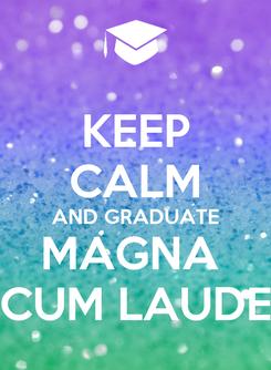 Poster: KEEP CALM AND GRADUATE MAGNA  CUM LAUDE