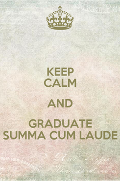 Poster: KEEP CALM AND GRADUATE SUMMA CUM LAUDE