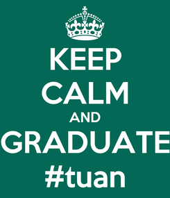 Poster: KEEP CALM AND GRADUATE #tuan