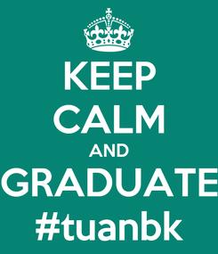 Poster: KEEP CALM AND GRADUATE #tuanbk