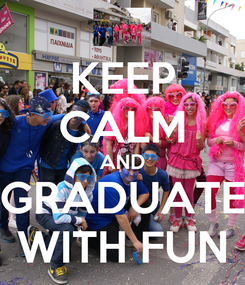 Poster: KEEP CALM AND GRADUATE WITH FUN