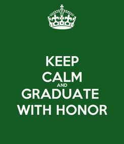 Poster: KEEP CALM AND GRADUATE  WITH HONOR