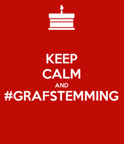 Poster: KEEP CALM AND #GRAFSTEMMING