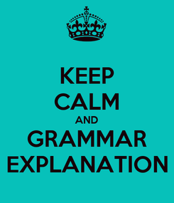 Poster: KEEP CALM AND GRAMMAR EXPLANATION
