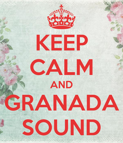 Poster: KEEP CALM AND GRANADA SOUND