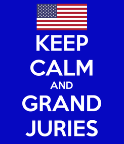 Poster: KEEP CALM AND GRAND JURIES