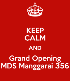 Poster: KEEP CALM AND Grand Opening MDS Manggarai 356