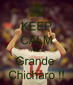Poster: KEEP CALM AND Grande  Chicharo !!