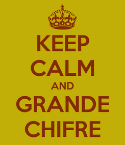 Poster: KEEP CALM AND GRANDE CHIFRE