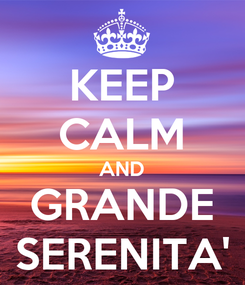 Poster: KEEP CALM AND GRANDE SERENITA'