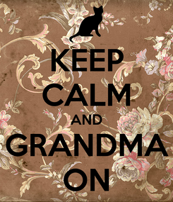 Poster: KEEP CALM AND GRANDMA ON