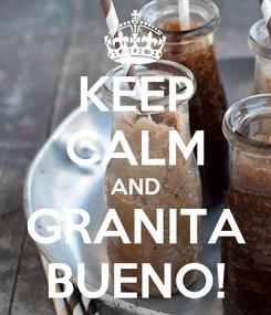 Poster: KEEP CALM AND GRANITA BUENO!