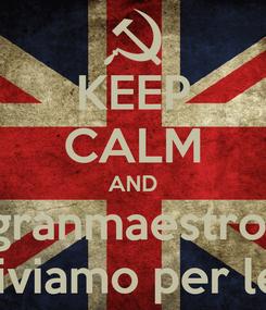 Poster: KEEP CALM AND granmaestro  viviamo per lei