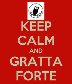 Poster: KEEP CALM AND GRATTA FORTE