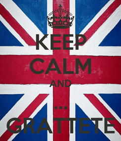 Poster: KEEP CALM AND ... GRATTETE