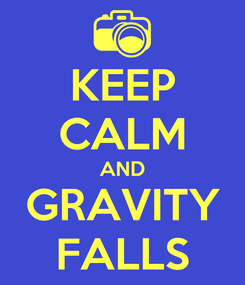 Poster: KEEP CALM AND GRAVITY FALLS