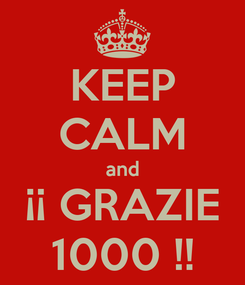 Poster: KEEP CALM and ¡¡ GRAZIE 1000 !!