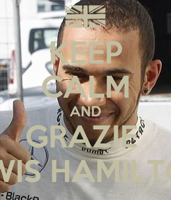 Poster: KEEP CALM AND GRAZIE  LEWIS HAMILTON