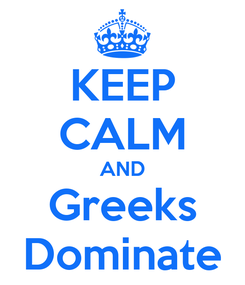 Poster: KEEP CALM AND Greeks Dominate