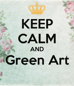 Poster: KEEP CALM AND Green Art