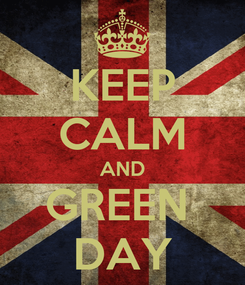 Poster: KEEP CALM AND GREEN  DAY