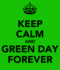 Poster: KEEP CALM AND GREEN DAY FOREVER
