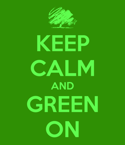 Poster: KEEP CALM AND GREEN ON