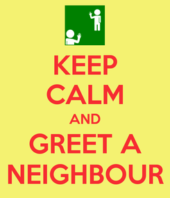 Poster: KEEP CALM AND GREET A NEIGHBOUR
