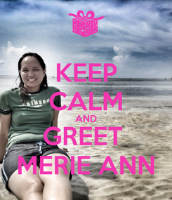 Poster: KEEP CALM AND GREET  MERIE ANN