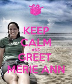 Poster: KEEP CALM AND GREET  MERIE ANN