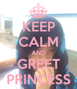 Poster: KEEP CALM AND GREET PRINCESS