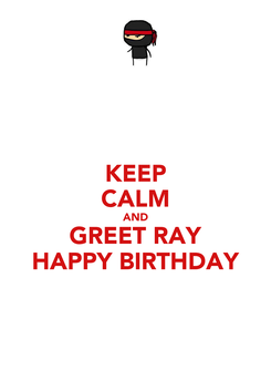 Poster: KEEP CALM AND GREET RAY HAPPY BIRTHDAY