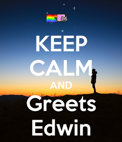 Poster: KEEP CALM AND Greets Edwin