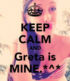 Poster: KEEP CALM AND Greta is MINE.*^*