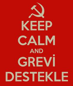 Poster: KEEP CALM AND GREVİ DESTEKLE