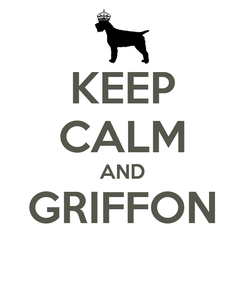 Poster: KEEP CALM AND GRIFFON