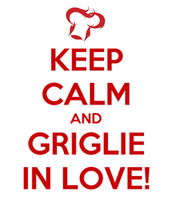 Poster: KEEP CALM AND GRIGLIE IN LOVE!