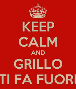 Poster: KEEP CALM AND GRILLO TI FA FUORI