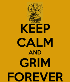 Poster: KEEP CALM AND GRIM FOREVER