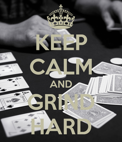 Poster: KEEP CALM AND GRIND HARD