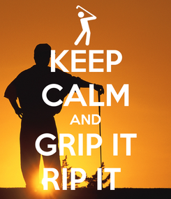 Poster: KEEP CALM AND GRIP IT RIP IT