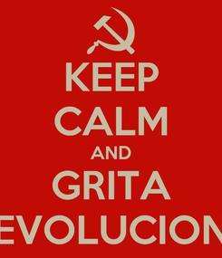 Poster: KEEP CALM AND GRITA EVOLUCION