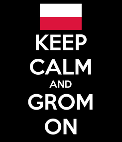 Poster: KEEP CALM AND GROM ON