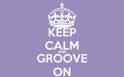 Poster: KEEP CALM AND GROOVE ON
