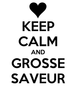 Poster: KEEP CALM AND GROSSE SAVEUR