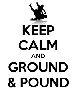 Poster: KEEP CALM AND GROUND & POUND