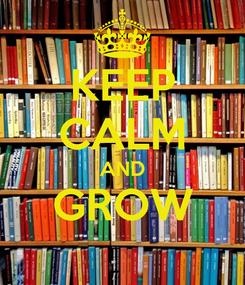 Poster: KEEP CALM AND GROW