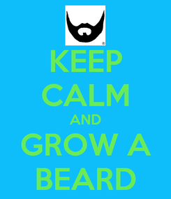 Poster: KEEP CALM AND GROW A BEARD
