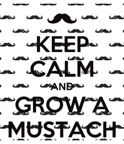 Poster: KEEP CALM AND GROW A MUSTACH