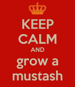 Poster: KEEP CALM AND grow a mustash